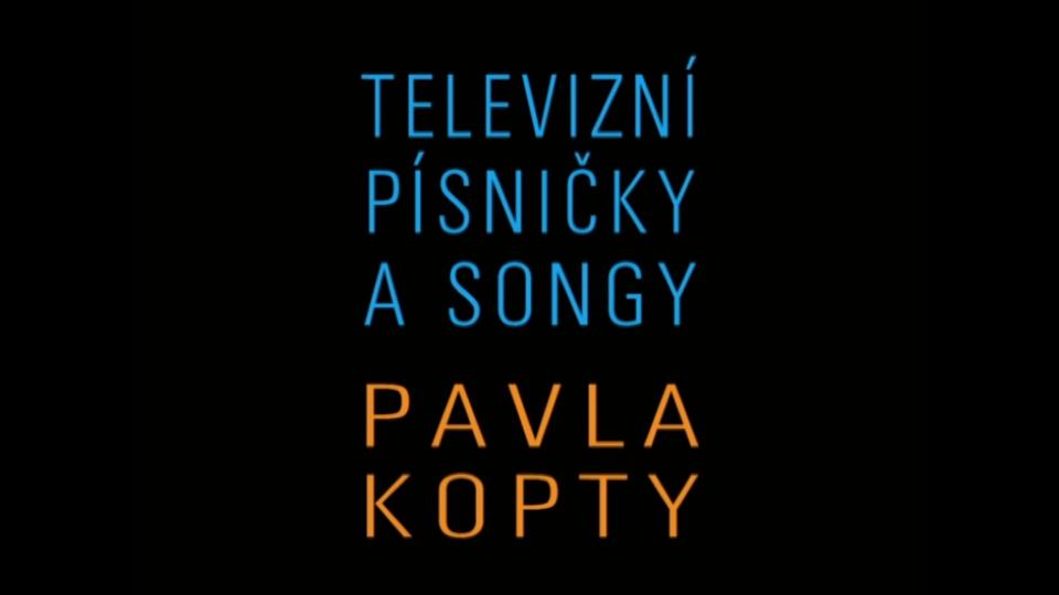 Televizní písničky a songy Pavla Kopty