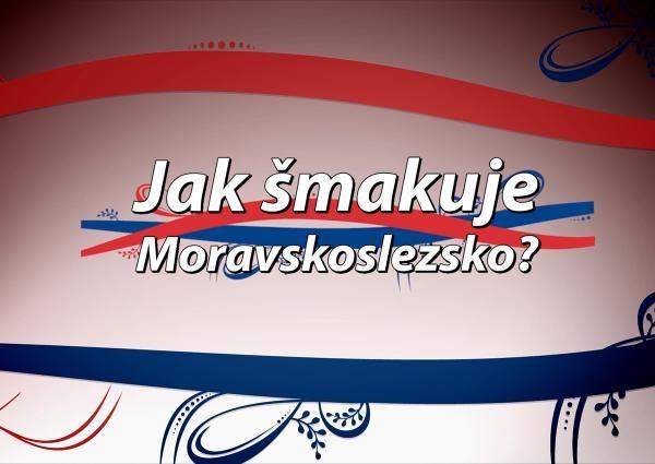 Jak šmakuje Moravskoslezsko